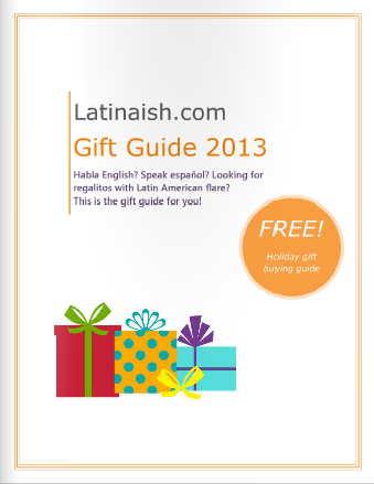CLICK HERE to read the Latinaish Gift Guide 2013!